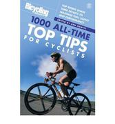 Bicycling: 1000 All-time Top Tips for Cyclists: Top Riders Share Their Secrets to Maximise Fun, Safe...