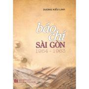 Báo Chí Sài Gòn 1954 - 1963 - Dương Kiều Linh