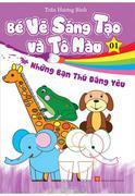 Bé Vẽ Sáng Tạo Và Tô Màu - Tập 1 -  Những Bạn Thú Đáng Yêu