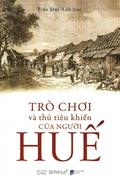 Góc Nhìn Sử Việt - Trò Chơi Và Thú Tiêu Khiển Của Người Huế