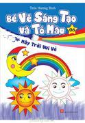 Bé Vẽ Sáng Tạo Và Tô Màu - Tập 6 - Mây Trời Vui Vẻ