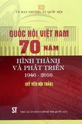 Quốc hội Việt Nam 70 năm hình thành và phát triển. 1946 - 2016. (Kỷ yếu hội thảo)