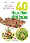 Bếp thời hiện đại - 40 thực đơn đổi bữa