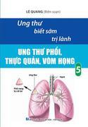 Ung Thư Biết Sớm Trị Lành 05 - Ung Thư Phổi Thực Quản Vòm Họng