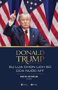 Donald Trump – Sự Lựa Chọn Lịch Sử Của Nước Mỹ