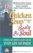 DÀNH CHO NHỮNG CON NGƯỜI VƯỢT LÊN SỐ PHẬN (Tập 6: Chicken Soup to Inspire the Body & Soul)