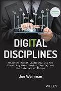 Digital Disciplines : Attaining Market Leadership via the Cloud, Big Data, Social, Mobile, and the I...