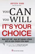 You Can, You Will - It's Your Choice - Bạn Có Thể, Bạn Sẽ Thành Công - Đó Là Lựa Chọn Của Bạn!