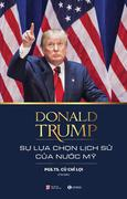 Donald Trump - Lựa Chọn Lịch Sử Của Nước Mỹ