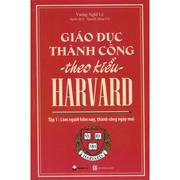 Giáo Dục Thành Công Theo Kiểu Harvard - Tập 1